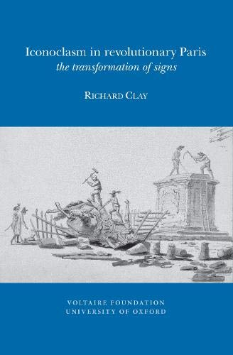 Iconoclasm in Revolutionary Paris: the Transformation of Signs (Paperback): Richard S. Clay