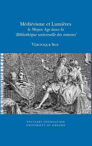 Medievisme et Lumieres: Le Moyen Age Dans La Bibliotheque Universelle des Romans (Paperback): ...