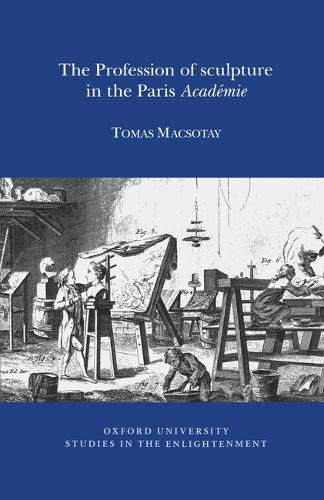The Profession of Sculpture in the Paris Academie (Paperback): Thomas Macsotay Bunt