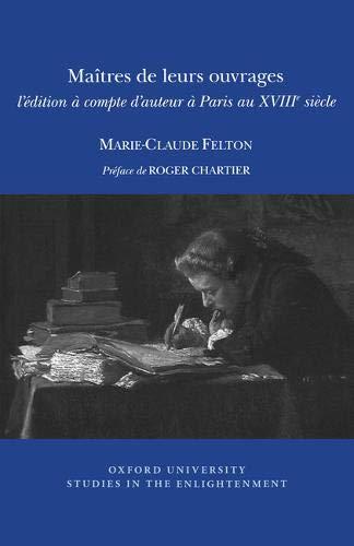9780729410816: Maitres de leurs ouvrages: L'edition a Compte D'auteur a Paris Au XVIIIe Siecle (Oxford University Studies in the Enlightenment) (French Edition)