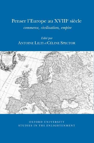 9780729411486: Penser l'Europe Au XVIIIe Siecle: Commerce, Civilisation, Empire (Oxford University Studies in the Enlightenment (Previously SVEC)) (French Edition)