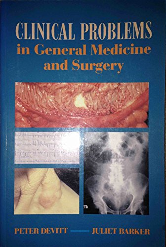 Clinical Problems in General Medicine and Surgery: A Problem-Solving Approach to Medicine and ...