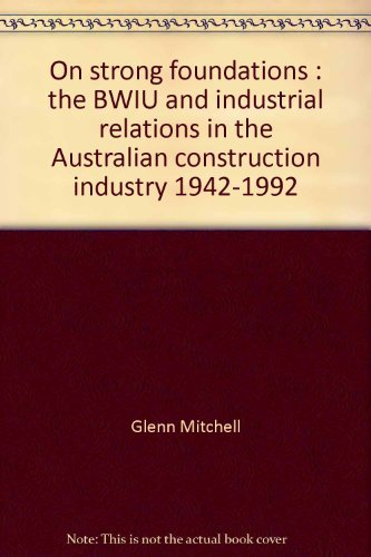 9780729533393: On strong foundations: The BWIU and industrial relations in the Australian construction industry, 1942-1992