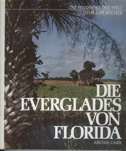 The Everglades: The American Wilderness, Time-Life Books (7296548): Carr, Archie