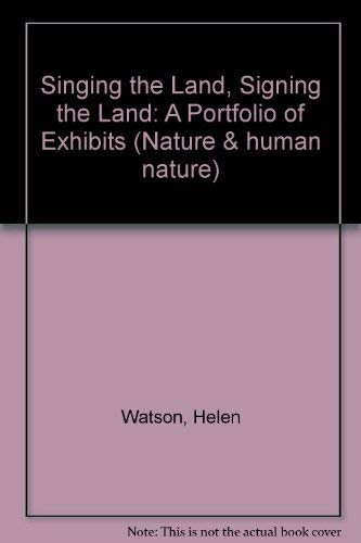 Singing the Land, Signing the Land: A Portfolio of Exhibits (Nature & human nature): Watson, ...
