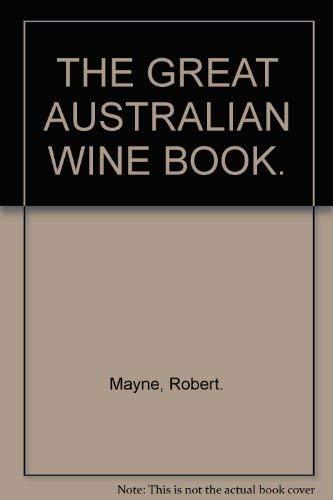 9780730101017: The Great Australian Wine Book