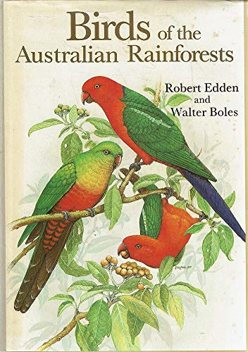 9780730101550: Birds of the Australian Rainforest [Hardcover] by Edden, Robert; Boles, Walter