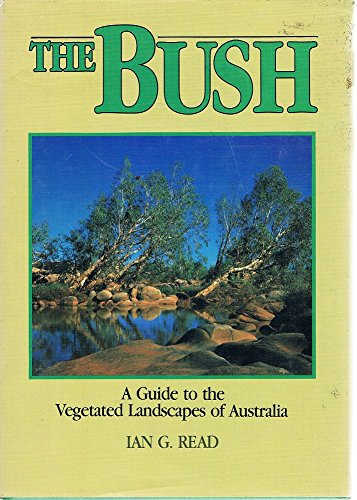 9780730101857: The Bush: A Guide to the Vegetated Landscapes of Australia
