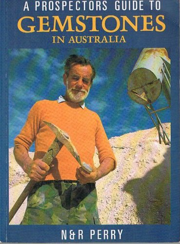 A Prospector's Guide to Gemstones in Australia.: Perry, N & R.