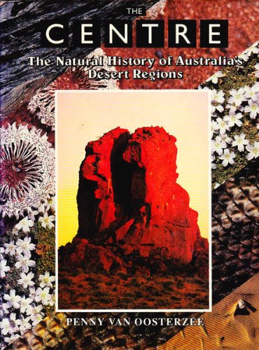 9780730103097: The Centre: The Natural History of Australia's Desert Regions