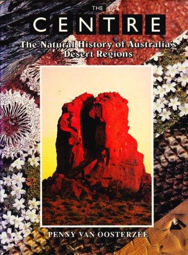 9780730103097: The Centre: The Natural History of Australia's Desert Regions