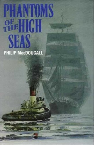 Phantoms of the High Seas: MacDougall, Philip.