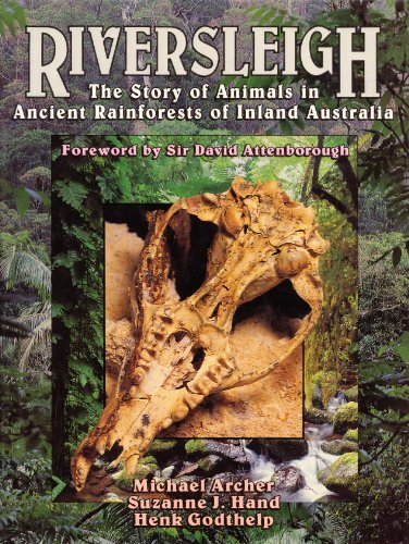 Riversleigh: Story of Animals in Ancient Rainforests of Inland Australia: Michael Archer, Suzanne ...