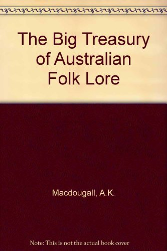 9780730103523: The Big Treasury of Australian Folklore: Two Centuries of Tales, Epics, Ballads, Myths & Legends