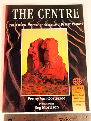 9780730104063: The Centre: Natural History of Australia's Desert Regions