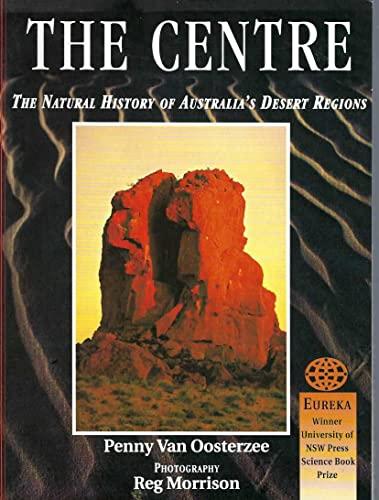 9780730104063: The Centre: Natural History of Australia's Desert Regions