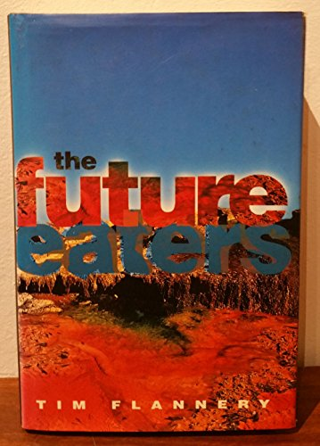 9780730104223: The Future Eaters: Ecological History of the Australasian Lands and People