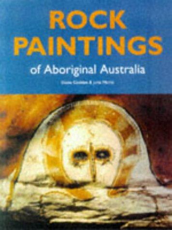 Rock Paintings of Aboriginal Australia: Godden, Elaine, Malnic, Jutta