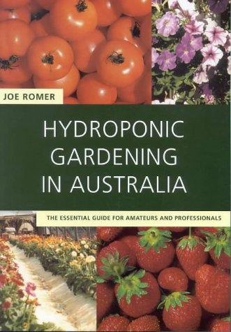 Hydroponic Gardening In Australia: The Essential Guide: Romer, Joe