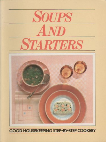 9780730201977: Soups and Starters (Good Housekeeping Step-by-Step Cookery)