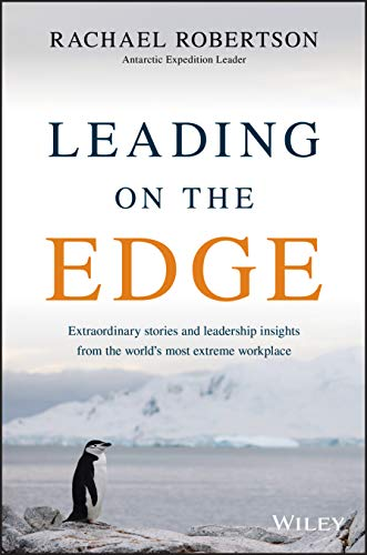 9780730305491: Leading on the Edge: Extraordinary Stories and Leadership Insights from The World's Most Extreme Workplace