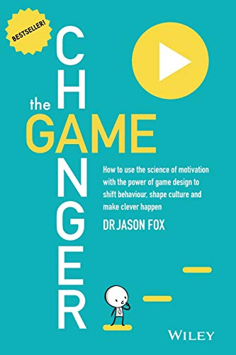 9780730307648: The Game Changer: How to Use the Science of Motivation With the Power of Game Design to Shift Behaviour, Shape Culture and Make Clever Happen