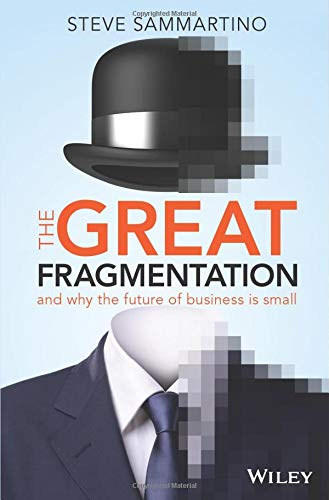 9780730312680: The Great Fragmentation: And why the future of business is small