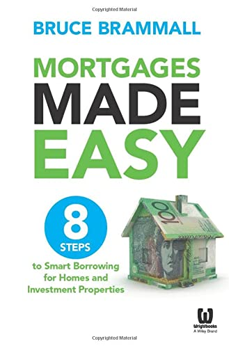 Mortgages Made Easy: 8 Steps to Smart Borrowing for Homes and Investment Properties: Brammall, ...