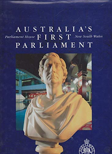 AUSTRALIA'S FIRST PARLIAMENT: PARLIAMENT HOUSE NSW: Stapleton Maisy (Editor)