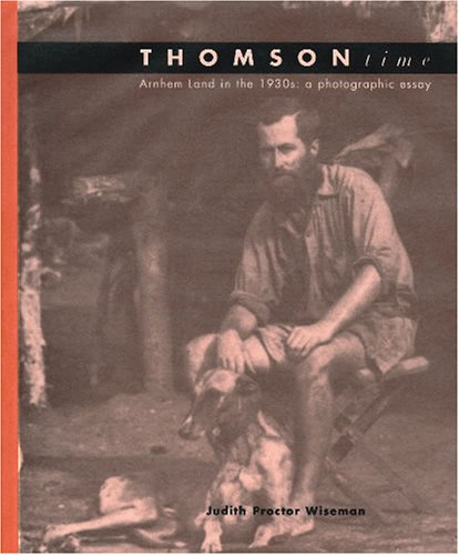 9780730625094: Thomson Time: Arnhem Land in the 1930s----A Photographic Essay