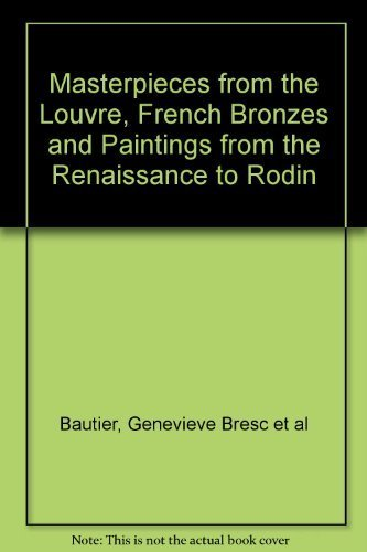 Masterpieces from the Louvre, French Bronzes and Paintings from the Renaissance to Rodin: Bautier, ...