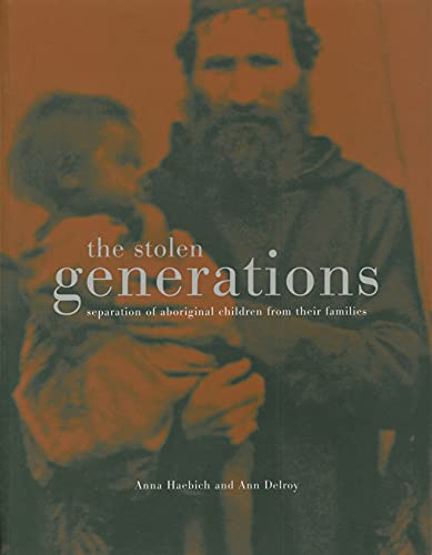 The stolen generations: Separation of aboriginal children from their families in Western Australia (073074454X) by Anna Haebich