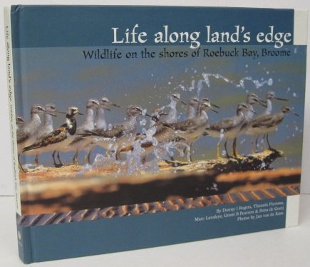 LIFE ALONG LAND'S EDGE. Wildlife on the shores of Roebuck Bay, Broome.: Rogers, Danny I. et al...