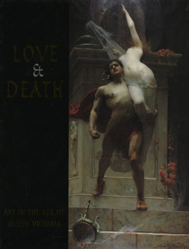 Love & Death. Art in the Age of Queen Victoria.: Trumble, Angus.