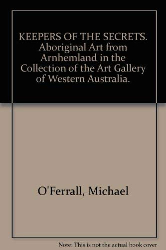 Keepers of the Secrets: Aboriginal Art from Arnhemland in the Collection of the Art Gallery of We...