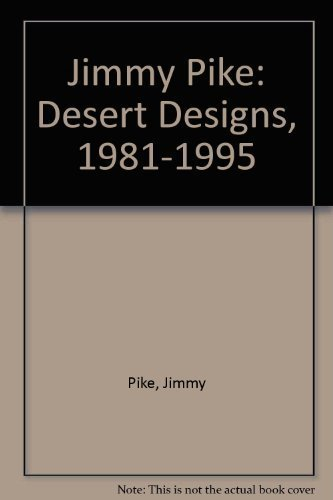 Jimmy Pike Desert Designs 1981 1995: Pike, Jimmy