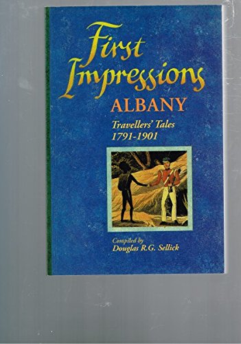 First impressions, Albany: Travellers' tales 1791-1901: Sellick, Douglas R. G. (Compiled by)