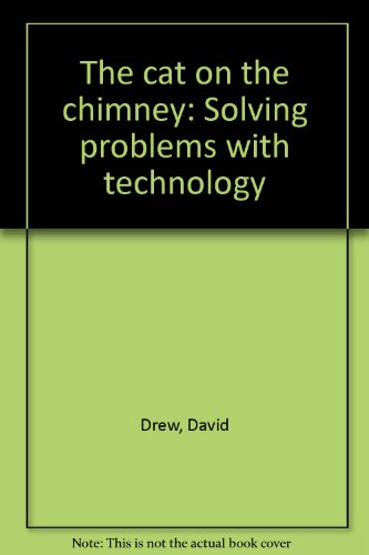 The cat on the chimney: Solving problems with technology: Drew, David