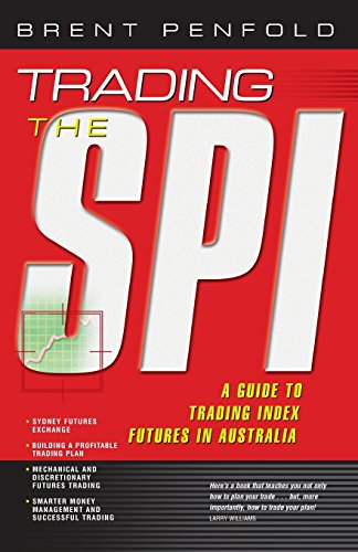 Trading the SPI: A Guide to Trading Index Futures in Australia: Brent Penfold