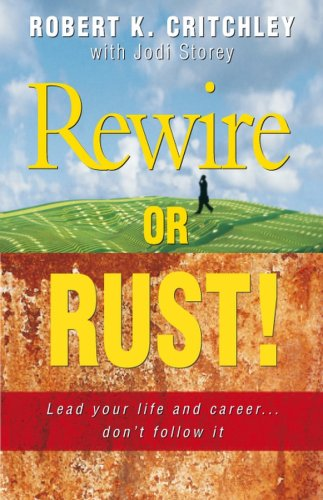 9780731404094: Rewire or Rust: Lead Your Life and Career ... Don't Follow It