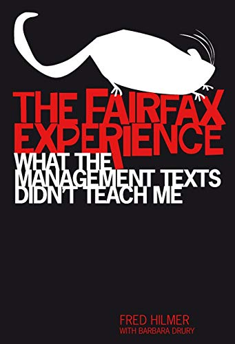 The Fairfax Experience: What the Management Texts Didn't Teach Me (Paperback): Fred Hilmer