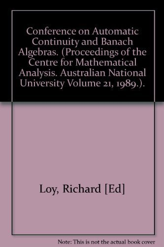 Conference on Automatic Continuity and Banach Algebras. (Proceedings of the Centre for Mathematical...