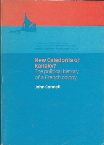 New Caledonia Or Kanaky?: the Political History of French Colony: CONNELL, John.
