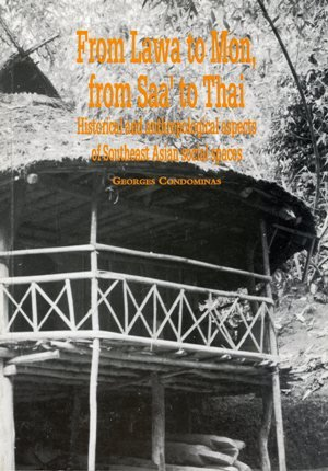 From Lawa to Mon, from Saa' to Thai: Historical and anthropological aspects of Southeast Asian social spaces (An Occasional paper of the Department of Anthropology) (0731508912) by Georges Condominas