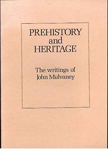 9780731510108: Prehistory and Heritage: The Writings of John Mulvaney