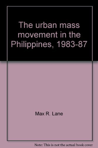 The urban mass movement in the Philippines, 1983-87 (Political and social change monograph): Lane, ...
