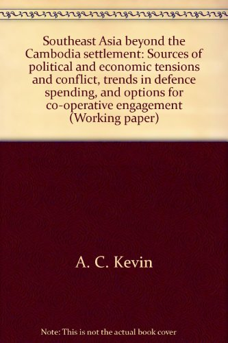 Southeast Asia Beyond the Cambodia Settlement: Sources of Political and Economic Tensions and ...