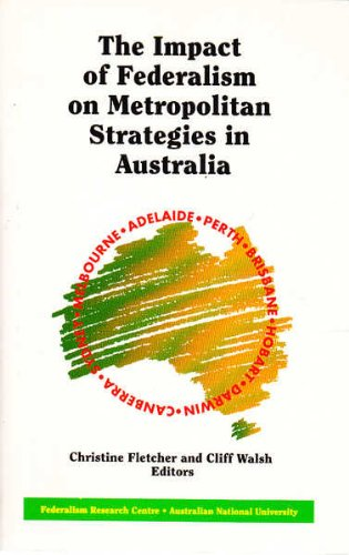 The Impact of federalism on metropolitan strategies in Australia: Christine Fletcher and Cliff ...