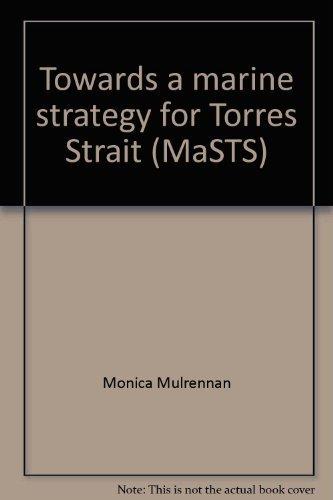 Towards a marine strategy for Torres Strait (MaSTS): Monica Mulrennan, Peter Jull, Marjorie ...