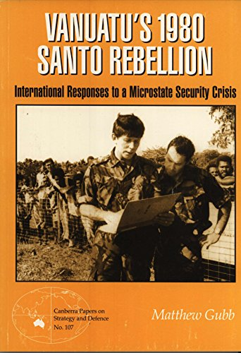 9780731520947: Vanuatu's 1980 Santo Rebellion: International Responses to a Microstate Security Crisis (Canberra Papers on Strategy and Defence, 107)